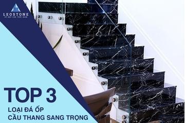 TOP 3 LOẠI ĐÁ ỐP CẦU THANG SANG TRỌNG